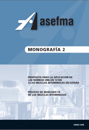 Monografía 2 de Asefma. Propuesta para la aplicación de las normas UNE-EN 13108 a las mezclas bituminosas en España
