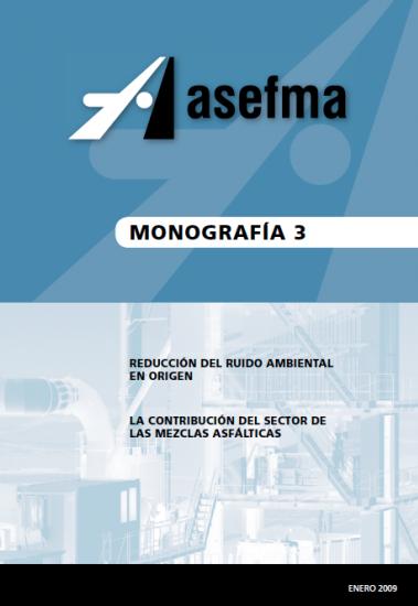 Monografía 3 de Asefma. Reducción del ruido ambiental en origen. La contribución del sector de las mezclas asfálticas